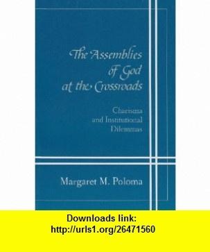 Assemblies Of God At Crossroads Charisma Institutional Dilemmas (9780870496073) Margaret M. Poloma , ISBN-10: 0870496077  , ISBN-13: 978-0870496073 ,  , tutorials , pdf , ebook , torrent , downloads , rapidshare , filesonic , hotfile , megaupload , fileserve