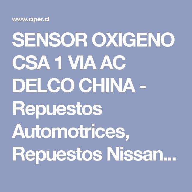 SENSOR OXIGENO CSA 1 VIA AC DELCO CHINA - Repuestos Automotrices, Repuestos Nissan, Repuestos Chevrolet: Ciper