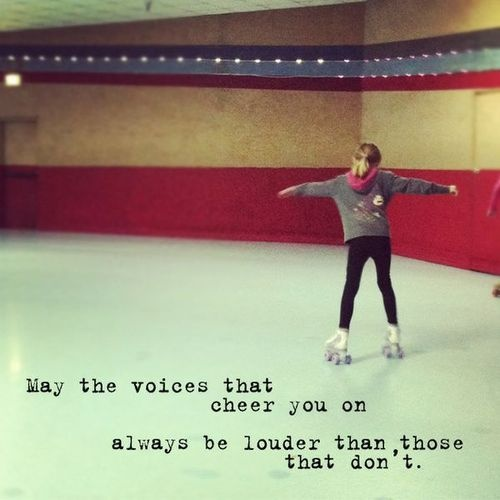 May the voices that cheer you on ...