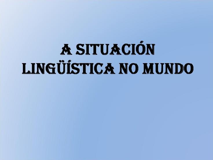 a-situacin-lingstica-mundial by susanavedra via Slideshare