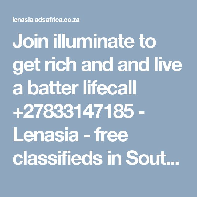 Join illuminate to get rich and  and live a batter lifecall +27833147185 - Lenasia - free classifieds in South Africa