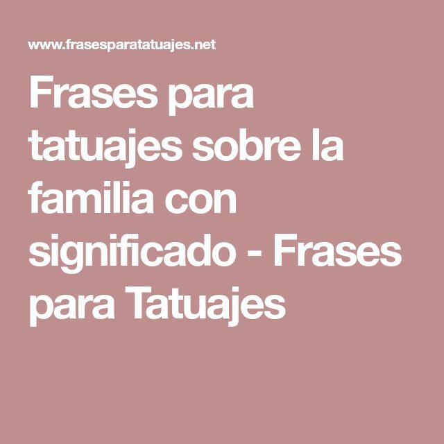 Frases para tatuajes sobre la familia con significado - Frases para Tatuajes