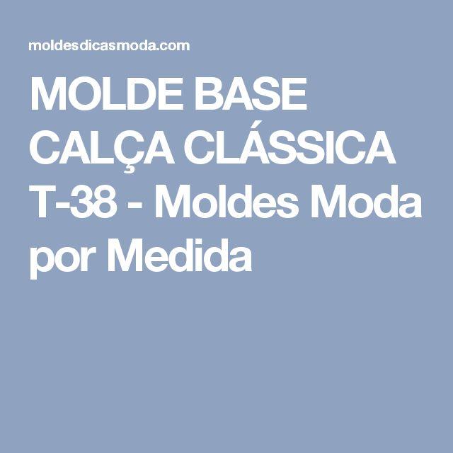 MOLDE BASE CALÇA CLÁSSICA T-38 - Moldes Moda por Medida