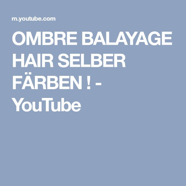 OMBRE BALAYAGE HAIR SELBER FÄRBEN ! - YouTube