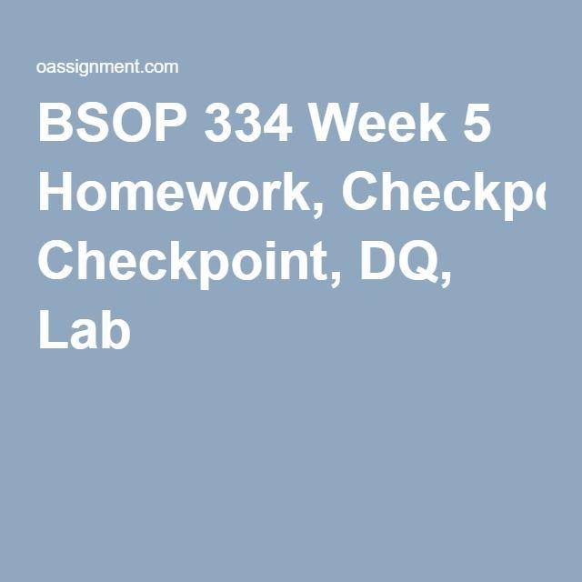 BSOP 334 Week 5 Homework, Checkpoint, DQ, Lab