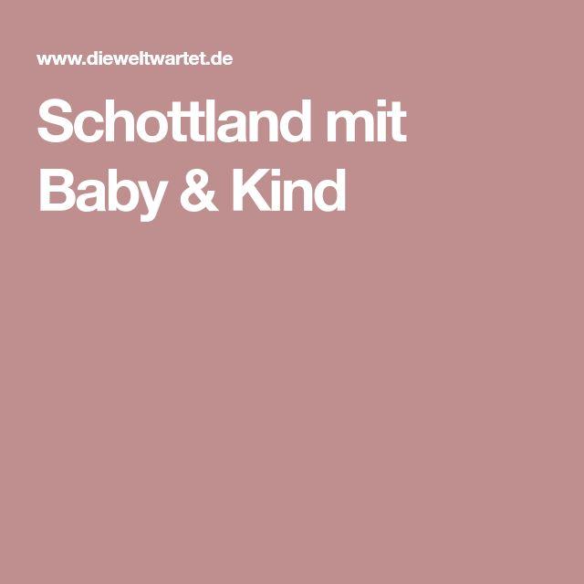Schottland mit Baby & Kind