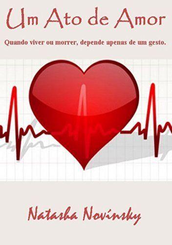 Um Ato de Amor: Quando viver ou morrer, depende apenas de um gesto! por Natasha Novínsky, http://www.amazon.com.br/dp/B00JT3HRS2/ref=cm_sw_r_pi_dp_O0-Jtb0FMHE6M