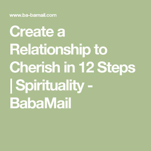 Create a Relationship to Cherish in 12 Steps   Spirituality - BabaMail