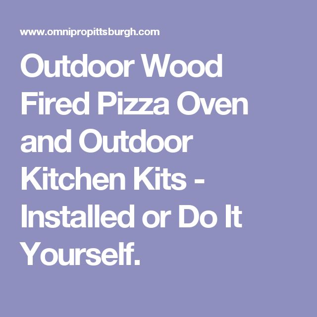 Outdoor Wood Fired Pizza Oven and Outdoor Kitchen Kits - Installed or Do It Yourself.