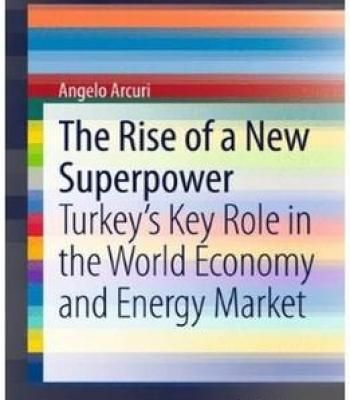 The Rise Of A New Superpower: Turkey'S Key Role In The World Economy And Energy Market PDF