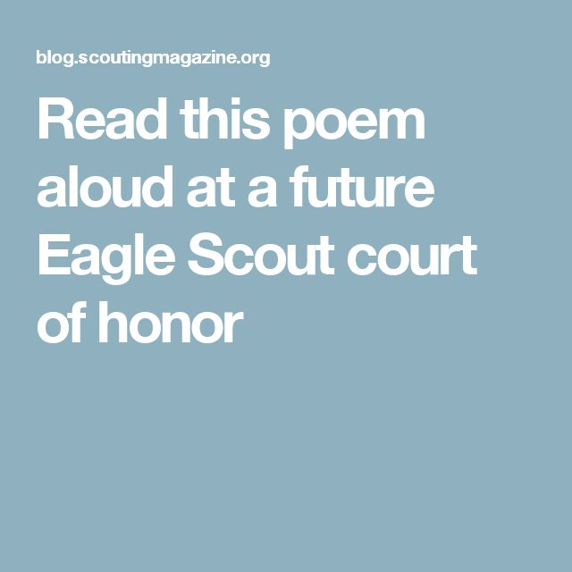 Read this poem aloud at a future Eagle Scout court of honor