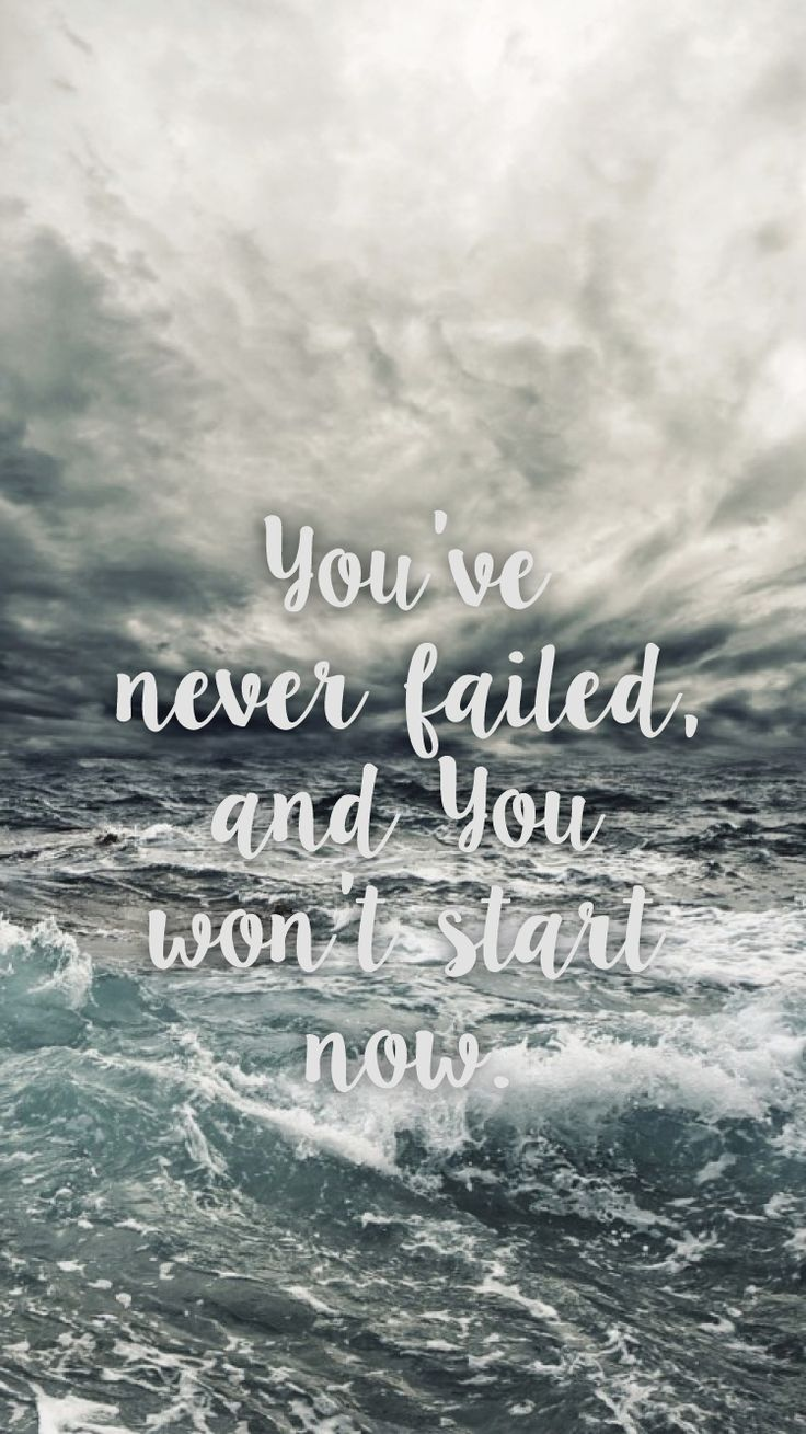 You've never failed, and you won't start now. Oceans. Hillsong Worship.