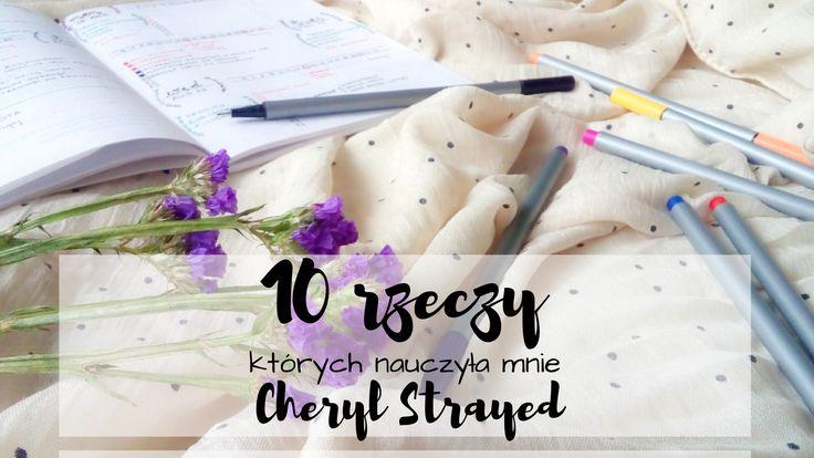 10 rzeczy, których nauczyła mnie Cheryl Strayed