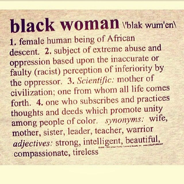 What is a black woman? challenge: how many times can I repin this (in different forms and colors lol) before getting tired of reading it. Answer: NOT ENOUGH TIMES AND NEVER!!