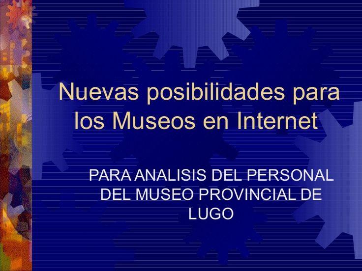 posibilidades-para-los-museos-en-internet by Encarna Lago via Slideshare