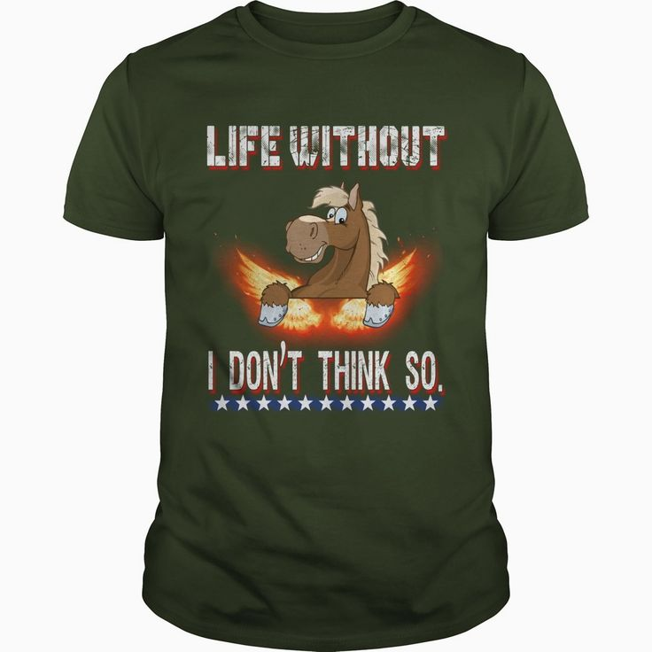 Life Without #HORSE I Dont Think So, Order HERE ==> https://www.sunfrog.com/Pets/128812654-816124172.html?51147, Please tag & share with your friends who would love it, #christmasgifts #renegadelife #superbowl  horses quotes rodeo, horses quotes western, horses quotes best friend   #bowling #chemistry #rottweiler #family #posters #kids #parenting #men #outdoors #photography #products #quotes