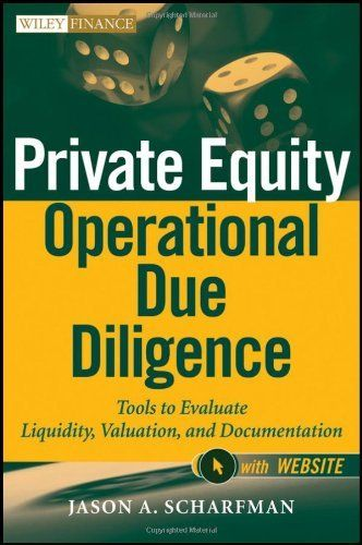 Private Equity Operational Due Diligence, + Website: Tools to Evaluate Liquidity, Valuation, and Documentation (Wiley Finance) by Jason A. Scharfman. $59.85. Series - Wiley Finance (Book 731). Publication: April 10, 2012. Author: Jason A. Scharfman. Publisher: Wiley; 1 edition (April 10, 2012). 371 pages. Save 37%!