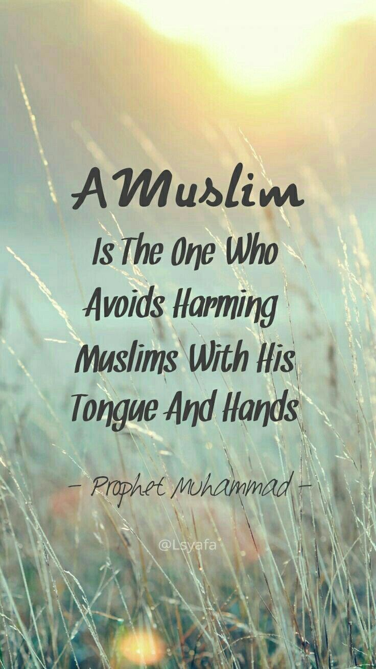 A MUSLIM IS THE ONE WHO AVOIDS HARMING MUSLIMS WITH HIS TONGUE AND HANDS - Prophet Muhammad - #islam#moslem @Lsyafa