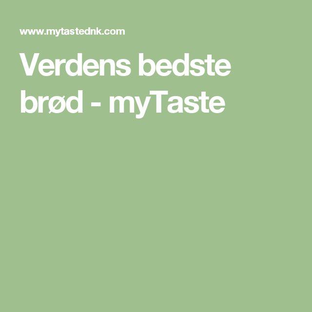 Verdens bedste brød - myTaste
