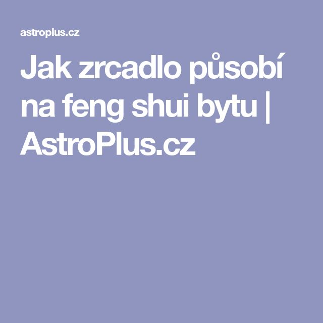 Jak zrcadlo působí na feng shui bytu | AstroPlus.cz
