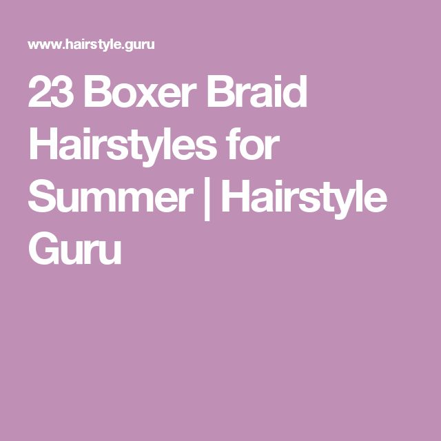 23 Boxer Braid Hairstyles for Summer | Hairstyle G…