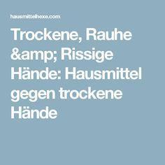 Trockene, Rauhe & Rissige Hände: Hausmittel gegen trockene Hände