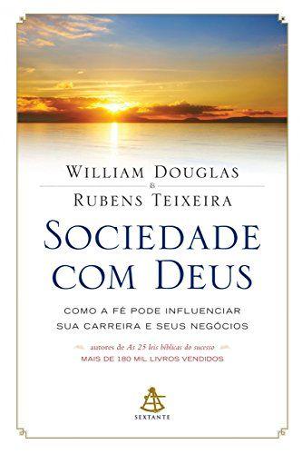 Sociedade com Deus: Como a fé pode influenciar sua carreira e seus negócios eBook: William Douglas, Rubens Teixeira: Amazon.com.br: Loja Kindle