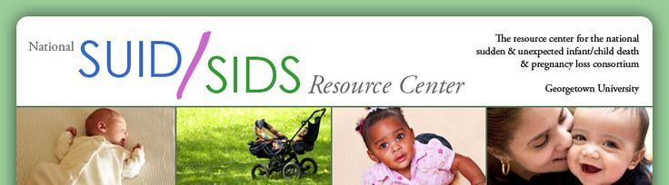Sudden Unexpected Infant Death (SUID) & Sudden Infant Death Syndrome (SIDS) Gateway. Information and support for parents and loved ones compiled by the U.S. Maternal and Child Health Bureau.