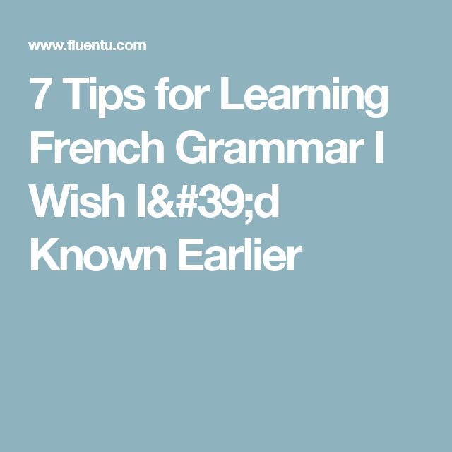 7 Tips for Learning French Grammar I Wish I'd Known Earlier