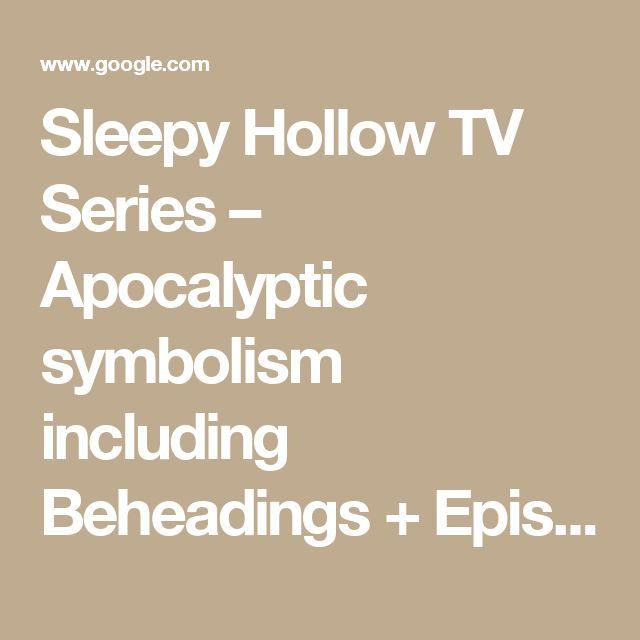 Sleepy Hollow TV Series – Apocalyptic symbolism including Beheadings + Episode Updates – NoWorksSalvationApocalypseNow