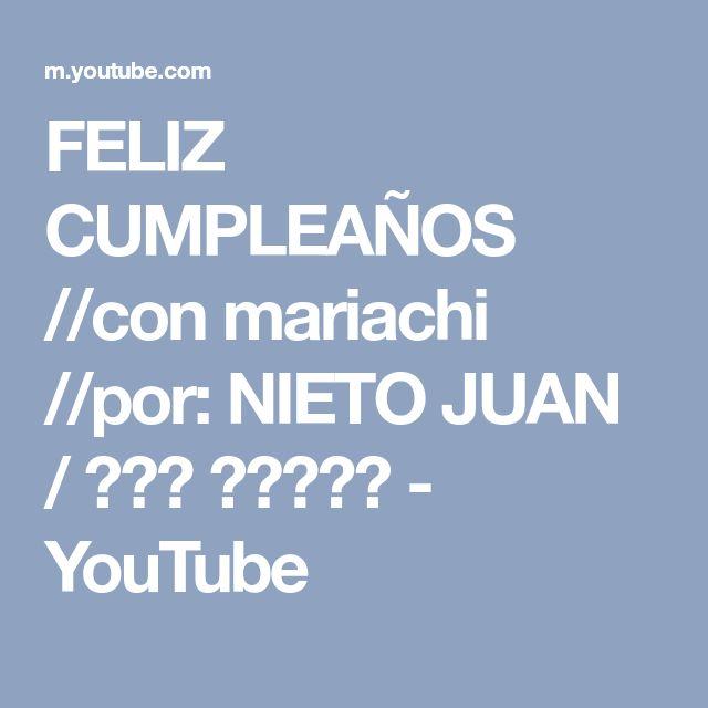 FELIZ CUMPLEAÑOS //con mariachi //por: NIETO JUAN / جون نييتو - YouTube