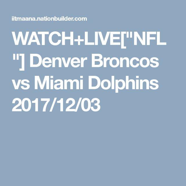 "WATCH+LIVE[""NFL""]  Denver Broncos vs Miami Dolphins 2017/12/03"