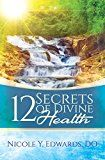 12 Secrets Of Divine Health by Nicole Y.  Edwards DO (Author) #Kindle US #NewRelease #Medical #eBook #ad