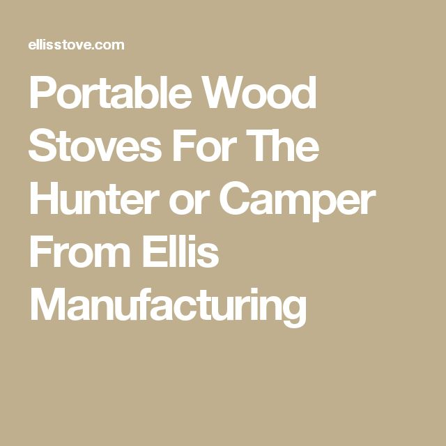 Portable Wood Stoves For The Hunter or Camper From Ellis Manufacturing