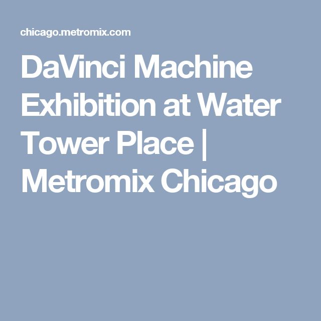 DaVinci Machine Exhibition at Water Tower Place | Metromix Chicago