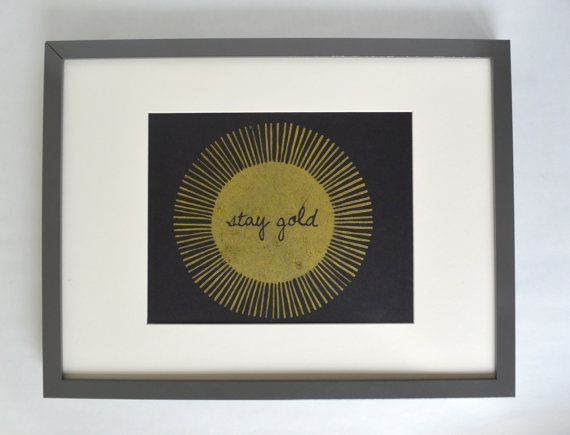 Hey, I found this really awesome Etsy listing at https://www.etsy.com/listing/93740535/stay-gold-print-8-x-10-black-and-gold