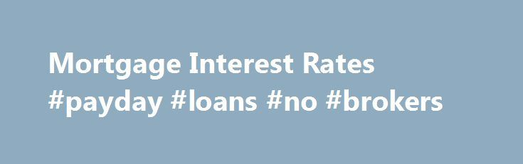 Mortgage Interest Rates #payday #loans #no #brokers http://loan-credit.nef2.com/mortgage-interest-rates-payday-loans-no-brokers/  #home loan interest rates # Mortgage Interest Rates Due to the constant fluctuation of mortgage interest rates, Regions Mortgage does not provide mortgage rates on our website. We feel every loan must be tailored to each individual based on your specific needs. Regions Bank offers a wide variety of mortgage options that could fit your situation and understanding…