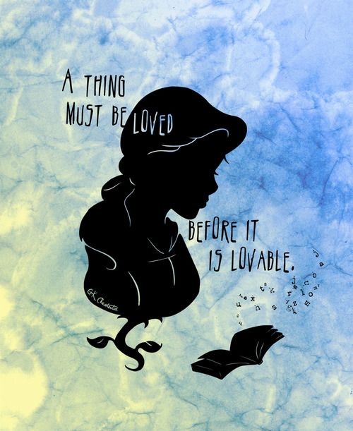 """A thing must be loved before it is lovable."" - G.K. Chesterton Belle by jenelloboogie on tumblr"