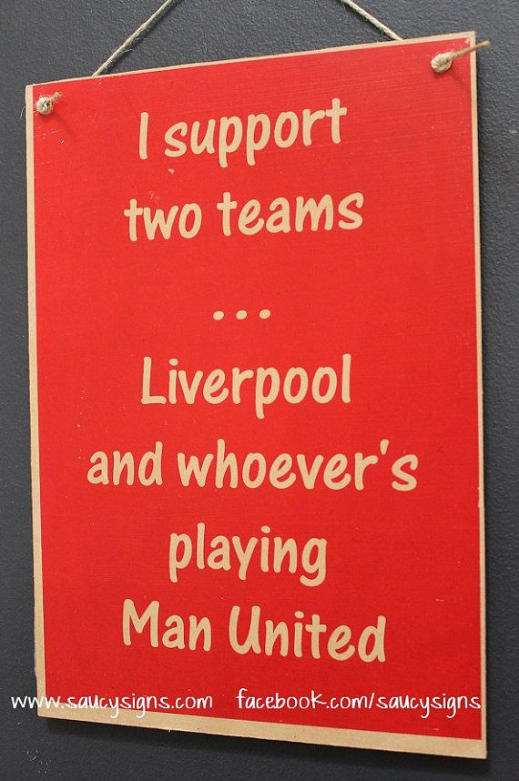 I Support two teams - Liverpool and whoever's playing Man United - EPL Soccer Football - Wooden Sign