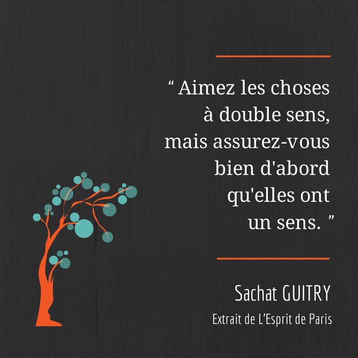 #Citation de Sacha Guitry : Aimez les choses à double sens, mais assurez vous bien d'abord qu'elles ont un sens