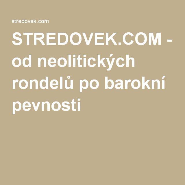 STREDOVEK.COM - od neolitických rondelů po barokní pevnosti