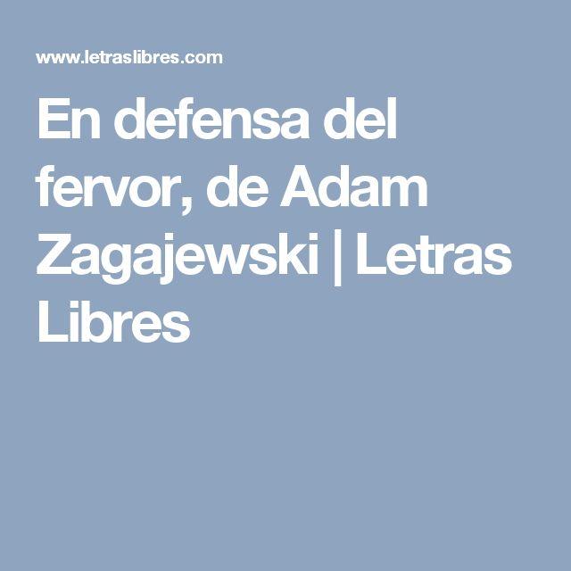 En defensa del fervor, de Adam Zagajewski | Letras Libres