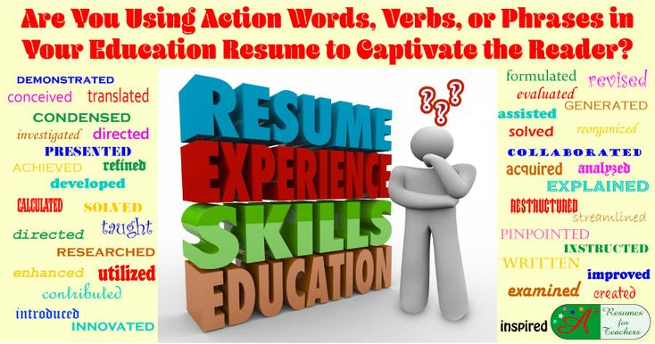 Are You Using Action Words, Verbs, or Phrases in Your Education Resume to Captivate the Reader?