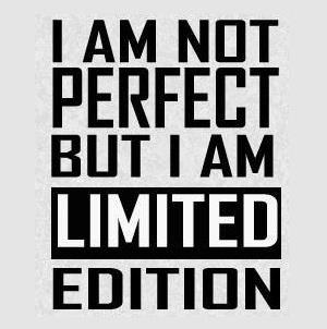"I am not perfect but I am ""Limited Edition"""