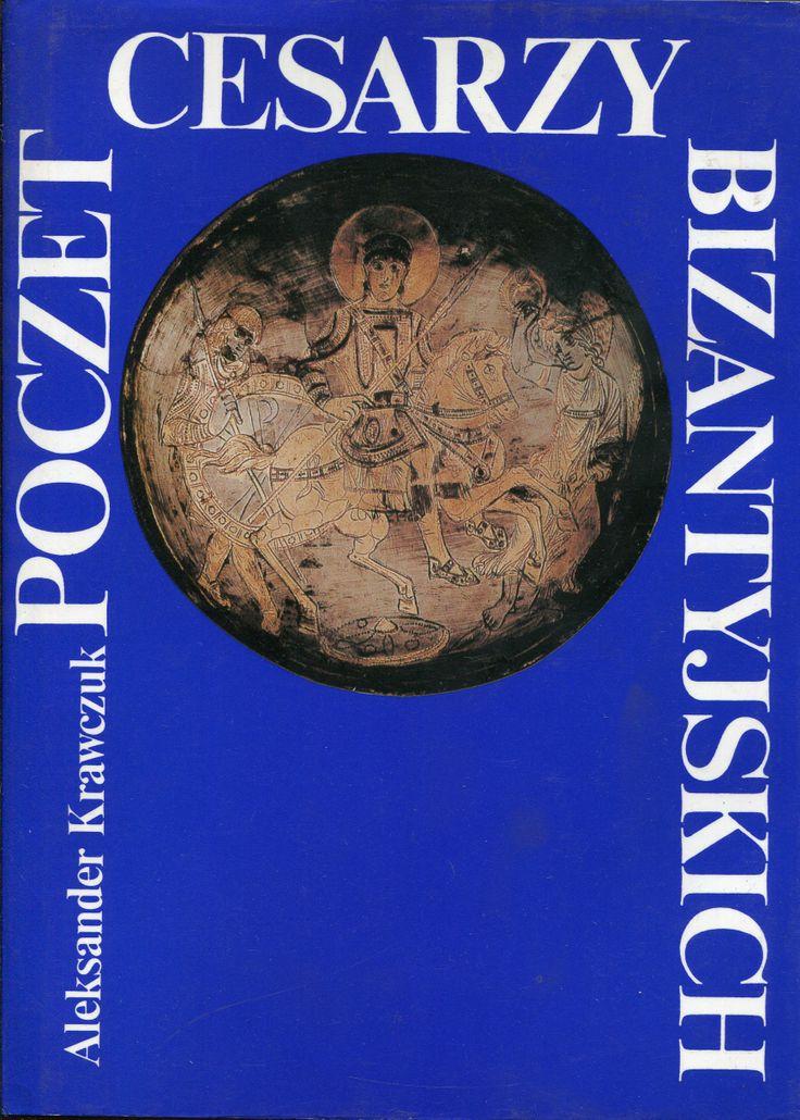 """""""Poczet cesarzy bizantyjskich"""" Aleksander Krawczuk  Cover by Jolanta Barącz Published by Wydawnictwo Iskry 1996"""