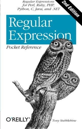 Regular Expression Pocket Reference: Regular Expressions for Perl, Ruby, PHP, Python, C, Java and .N