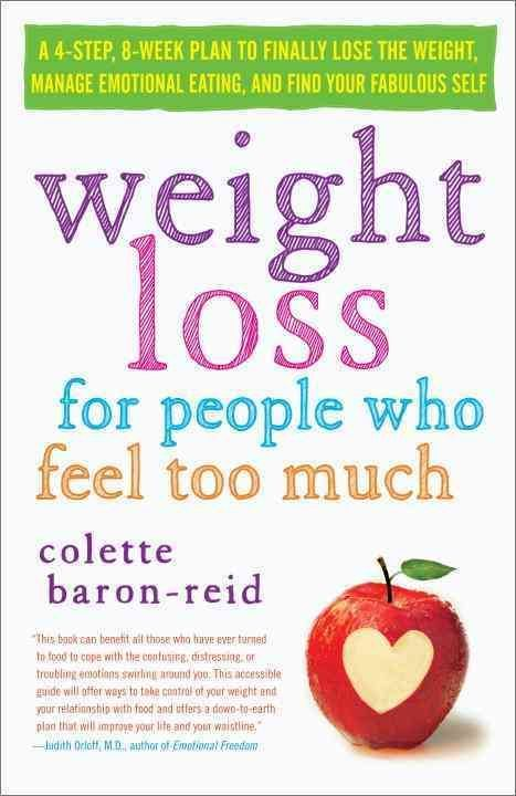 Weight Loss for People Who Feel Too Much: A 4-Step Plan to Finally Lose the Weight, Manage Emotional Eating, and ...
