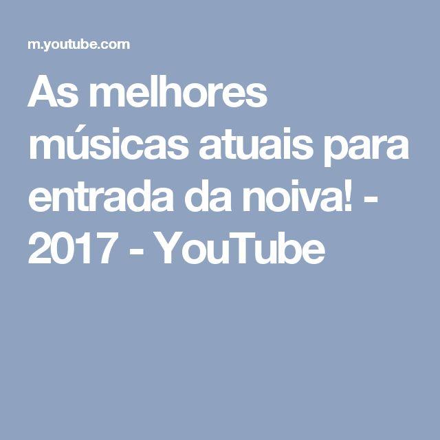 As melhores músicas atuais para entrada da noiva! - 2017 - YouTube