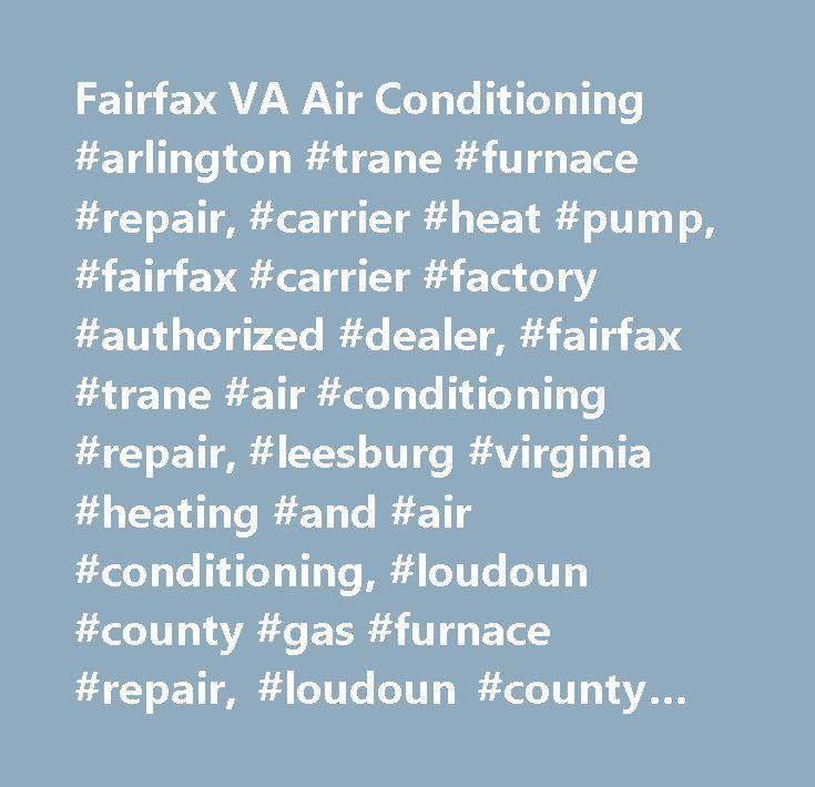 Fairfax VA Air Conditioning #arlington #trane #furnace #repair, #carrier #heat #pump, #fairfax #carrier #factory #authorized #dealer, #fairfax #trane #air #conditioning #repair, #leesburg #virginia #heating #and #air #conditioning, #loudoun #county #gas #furnace #repair, #loudoun #county #heating #and #air #conditioning, #northern #virginia #air #conditioner #sales, #northern #virginia #furnace #sales, #northern #virginia #trane #heat #pump #repair…