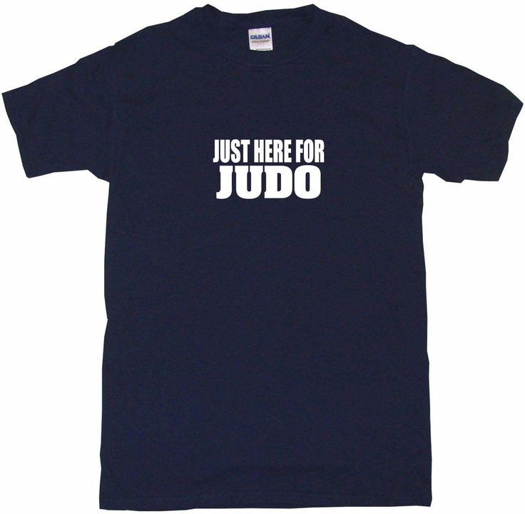 Just Here For Judo Tee Shirt OR Hoodie Sweat